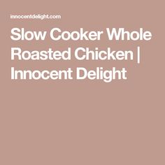 Slow Cooker Whole Roasted Chicken   Innocent Delight