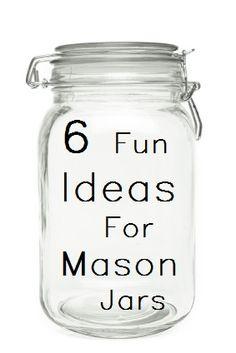 The Multi-Use Mason Jar- Fun new ideas...