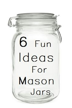 The Multi-Use Mason Jar- Fun new ideas...