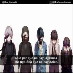#tokyo ghoul Solo porque no hay lagrimas no significa que no hay dolor . #Anime #Frases_anime #frases