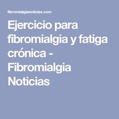 Ejercicio para fibromialgia y fatiga crónica - Fibromialgia Noticias