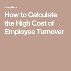 How to Calculate the High Cost of Employee Turnover Employee Turnover, Calculator