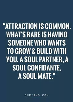 Attraction is common.  Soul Mates are rare!!!