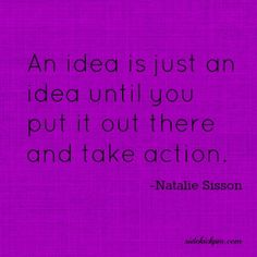 10 Insights To Move You From Idea To Action...