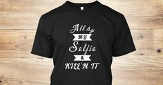 Discover All By My Selfie &Amp; Kill'n It! T-Shirt from BTeeSpired, a custom product made just for you by Teespring. With world-class production and customer support, your satisfaction is guaranteed.