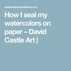 How I seal my watercolors on paper – David Castle Art Watercolor Video, Watercolor Projects, Watercolour Tutorials, Watercolor Pencils, Watercolor Techniques, Watercolor And Ink, Painting Techniques, Watercolour Painting, Painting & Drawing