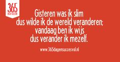 Gisteren was ik slim, vandaag ben ik wijs. #quote #groei #zelfvertrouwen