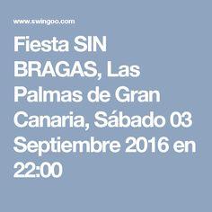 Fiesta SIN BRAGAS, Las Palmas de Gran Canaria, Sábado 03 Septiembre 2016 en 22:00