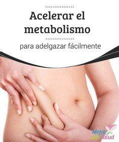 Acelerar el metabolismo para adelgazar fácilmente El metabolismo es una serie de reacciones químicas por medio del cual las energías que consumimos a través de los alimentos se convierten en una especie de combustible que permite que cada célula y órgano de nuestro cuerpo funcione correctamente.