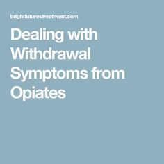 Dealing with Withdrawal Symptoms from Opiates