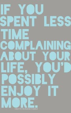 Stop complaining and enjoy life