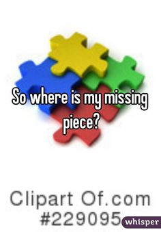 """""""So where is my missing piece?"""""""