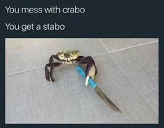 Mess With Crabo / You Get a Stabo