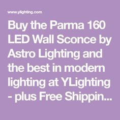 Buy the Parma 160 LED Wall Sconce by Astro Lighting and the best in modern lighting at YLighting - plus Free Shipping and No Sales Tax.