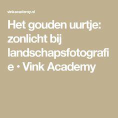 Het gouden uurtje: zonlicht bij landschapsfotografie • Vink Academy