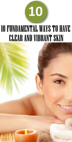 10 Fundamental Ways To Have Clear And Vibrant Skin