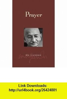 Prayer (9781893163096) Mahatma Gandhi, Arun Gandhi, John Strohmeier, M.K. Gandhi, Michael Nagler , ISBN-10: 1893163091  , ISBN-13: 978-1893163096 ,  , tutorials , pdf , ebook , torrent , downloads , rapidshare , filesonic , hotfile , megaupload , fileserve