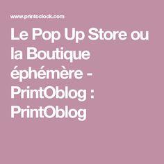 Le Pop Up Store ou la Boutique éphémère - PrintOblog : PrintOblog