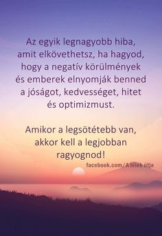 Amikor a legsötétebb Van, akkor kell a legjobban ragyognod! Staying Positive, Motivational Quotes, Wisdom, Words, Life, Inspiration, Quote, Biblical Inspiration, Motivating Quotes