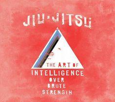 Jiu-Jitsu: The art of intelligence over brute strength.