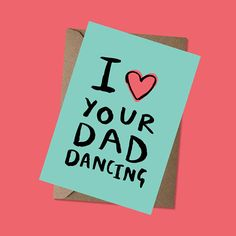 I Love Your Dad Dancing - Greeting Card - Father's Day - Dad Birthday