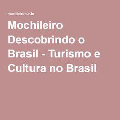 Mochileiro Descobrindo o Brasil - Turismo e Cultura no Brasil
