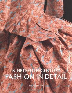 Nineteenth Century Fashion in Detail: Amazon.de: Lucy Johnston: Fremdsprachige Bücher