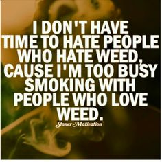 Dont hate on people who smoke weed
