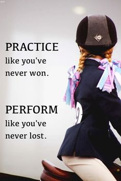 Practice like you've never won. Perform like you've never lost. Great quote for every equestrian to remember! Equine Quotes, Equestrian Quotes, Rodeo Quotes, Cow Quotes, Horse Girl, Horse Love, Dressage, Inspirational Horse Quotes, Horse Riding Quotes