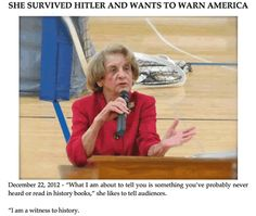 """HITLER SURVIVOR WARNING AMERICA: WAKE UP NOW! """"Totalitarianism didn't come quickly, it took 5 years from 1938 until 1943, to realize full dictatorship in Austria. Had it happened overnight, my countrymen would have fought to the last breath. Instead, we had creeping gradualism. Now, our only weapons were broom handles. The whole idea sounds almost unbelievable that the state, little by little eroded our freedom."""""""