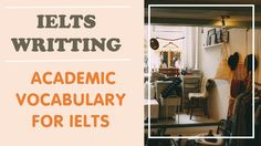 IELTS WRITTING BAND 8, ACADEMIC VOCABULARY FOR IELTS