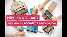 Nintendo Labo, ¡APRENDE A INNOVAR!
