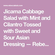 Jicama Cabbage Salad with Mint and Cilantro Tossed with Sweet and Sour Asian Dressing — Rebecca Katz