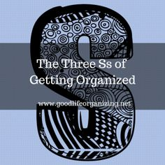 The Three Ss of Getting Organized this Year - advice from goodlfieorganizing.net