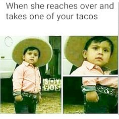 PUT THE TACO DOWN. Hahahahaha!!!!!! When it comes to food, it is gone because of me!!