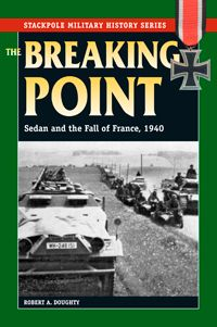 THE BREAKING POINT by Robert A. Doughty -- An engaging narrative of the small-unit actions near Sedan during the 1940 campaign for France. Reconstructs the fighting in and around Sedan by German panzer forces under the famous Heinz Guderian and their French opponents and examines both sides of the battle, from privates up to generals. Recommended reading by the U.S. Army and U.S. Marine Corps