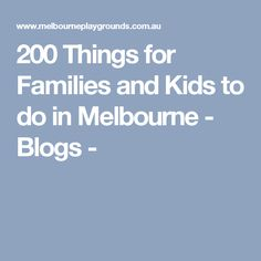 200 Things for Families and Kids to do in Melbourne - Blogs -