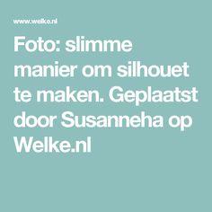 Foto: slimme manier om silhouet te maken. Geplaatst door Susanneha op Welke.nl