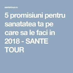 5 promisiuni pentru sanatatea ta pe care sa le faci in 2018 - SANTE TOUR Boarding Pass, Medical, Tours, Medicine, Active Ingredient