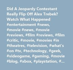 Did A Jeopardy Contestant Really Flip Off Alex Trebek? Watch What Happened #entertainment #news, #movie #news, #movie #reviews, #film #reviews, #film #critic, #movie, #movies #in #theatres, #television, #what's #on #tv, #technology, #geek, #videogame, #gaming, #movie #blog, #xbox, #playstation, #nintendo, #star #wars, #actor, #hot #actress, #kinokatey #pics, #spider-man, #movie #trailers, #movie #release #dates, #weekend #box #office, #cinema #blend, #upcoming #movies, #horror #movies, #3d…