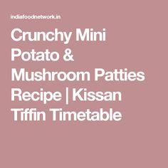 Crunchy Mini Potato & Mushroom Patties Recipe | Kissan Tiffin Timetable