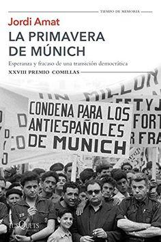 La primavera de Múnich: Esperanza y fracaso de una transición democrática. XXVIII Premio Comillas par [Amat, Jordi]