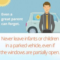 Even when your windows are rolled down, a child will still overheat in a parked car.