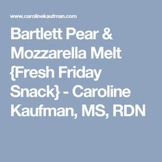 Bartlett Pear & Mozzarella Melt {Fresh Friday Snack} - Caroline Kaufman, MS, RDN
