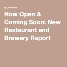 Now Open & Coming Soon: New Restaurant and Brewery Report