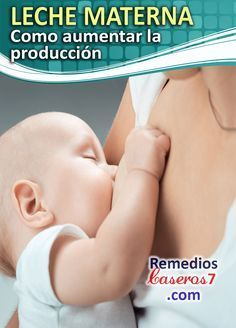 leche materna como aumentar la produccion de la lactancia