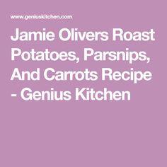 Jamie Olivers Roast Potatoes, Parsnips, And Carrots Recipe - Genius Kitchen