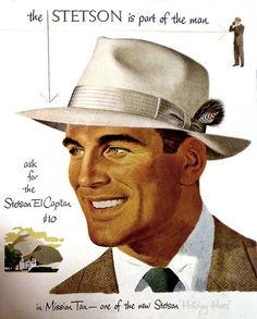 The Stetson is part of the man. Vintage Advertisements, Vintage Ads, Vintage Outfits, Vintage Fashion, Retro Mode, Mode Chic, Sharp Dressed Man, Old Ads, Cool Hats