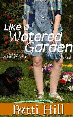 Free Kindle Book For A Limited Time : Like a Watered Garden (The Garden Gate Series) by Patti Hill