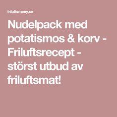 Nudelpack med potatismos & korv - Friluftsrecept - störst utbud av friluftsmat!
